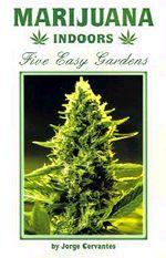 Marijuana Indoor- Five Easy Gardens